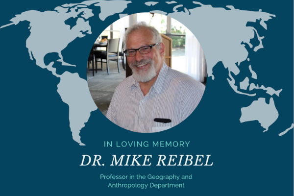 In loving memory, Dr. Mike Reibel.  Professor in the Geography and Anthropology Department