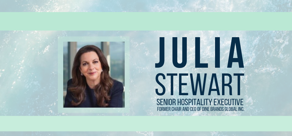 Julia Stewart, Senior Hospitality Executive, Former Chair and CEO of Dine Brands Global INC.