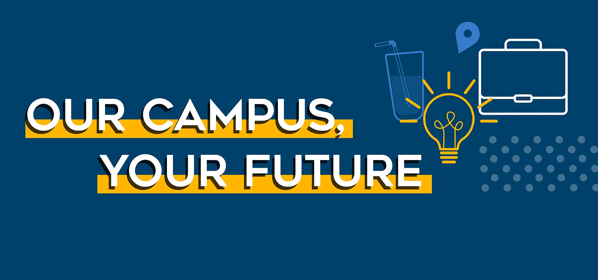Our Campus Your Future Banner