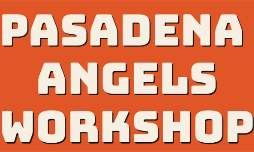 Pasadena Angels Workshop