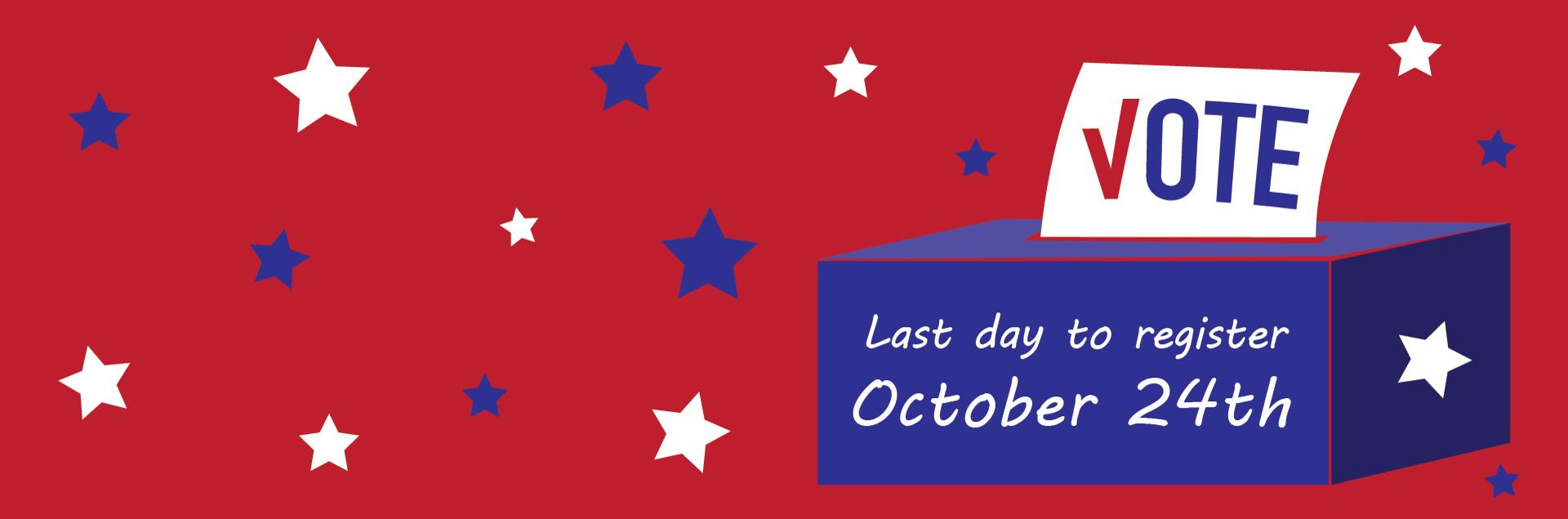 Vote - Last day to register October 24